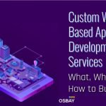 Web Based Application Development Services – What, Why and How to Build It?