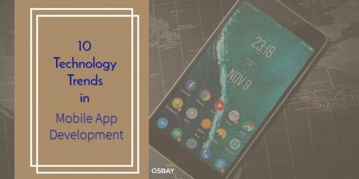 10 Technology Trends in Mobile App Development - Osbay