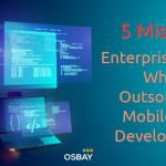 5 Mistakes Enterprises Make When Outsourcing Mobile App Development