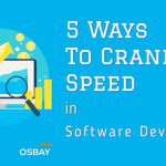 5 Ways to Crank up Speed in Software Development