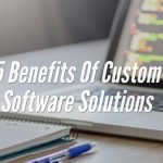 5 Benefits Of Custom Software Solutions