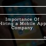 Importance Of Hiring a Mobile Application Company.