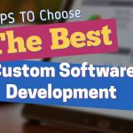 Tips to Choose the Best Custom Software Development Company