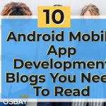 10 Android Mobile App Development Blogs You Need to Read